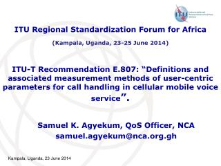 Samuel K.  Agyekum ,  QoS  Officer, NCA samuel.agyekum@nca.gh