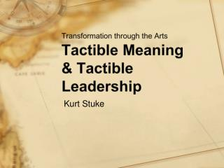 Transformation through the Arts Tactible Meaning & Tactible Leadership
