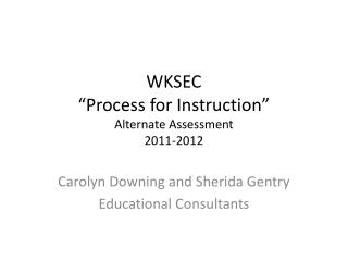 "WKSEC  ""Process for Instruction""   Alternate Assessment 2011-2012"