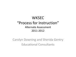 """WKSEC  """"Process for Instruction""""   Alternate Assessment 2011-2012"""