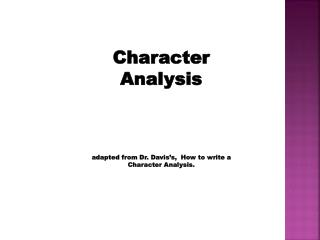 Character Analysis adapted from Dr. Davis�s,  How to write a Character Analysis.