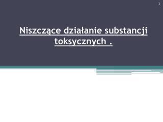 Niszczące działanie substancji toksycznych .