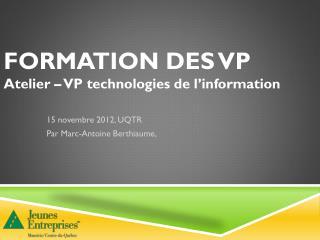 Formation des VP A telier – VP technologies de  l'information