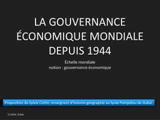 LA  GOUVERNANCE ÉCONOMIQUE MONDIALE DEPUIS 1944