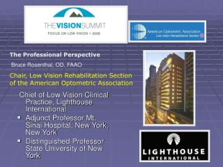 Chief of Low Vision Clinical Practice, Lighthouse International Adjunct Professor Mt. Sinai Hospital, New York, New York