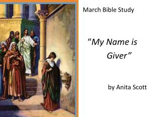 "March Bible Study "" My Name is           Giver"" by Anita Scott"