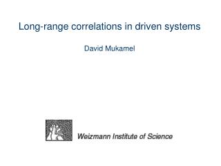 Long-range  c orrelations in driven systems David  Mukamel