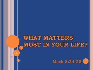 WHAT MATTERS MOST IN YOUR LIFE?