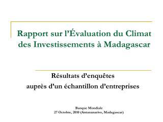 Rapport sur l��valuation du Climat  des Investissements  � Madagascar