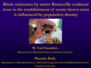 W. Carl Saunders Department of Watershed Science, Utah State University Phaedra Budy