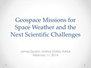 Geospace Missions for  Space  W eather  and  the Next  S cientific  C hallenges
