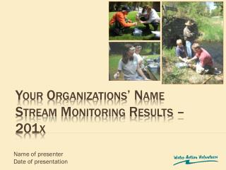 Your Organizations' Name  Stream Monitoring Results –  201x