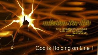 God is Holding on Line 1