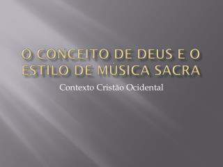O  C onceito  de deus e o estilo de música sacra