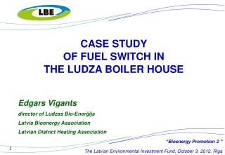 CASE STUDY  OF FUEL SWITCH IN  THE LUDZA  BOILER HOUSE