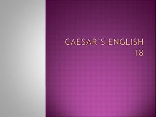 Caesar's  english 18
