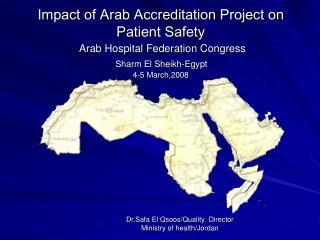 Impact of Arab Accreditation Project on Patient Safety  Arab Hospital Federation Congress  Sharm El Sheikh-Egypt  4-5 Ma