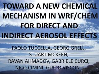 TOWARD A NEW CHEMICAL  MECHANISM IN WRF/CHEM  FOR DIRECT AND  INDIRECT AEROSOL EFFECTS