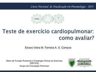 Teste  de  exercício cardiopulmonar :  como avaliar ?