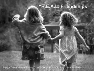 """ R.E.A.L . Friendships"""