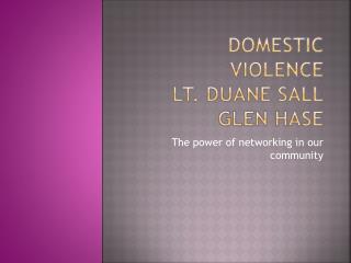 Domestic Violence Lt. Duane Sall Glen Hase