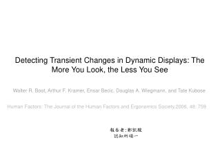 Detecting Transient Changes in Dynamic Displays: The More You Look, the Less You See