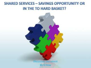 Shared Services – Savings opportunity or in the to hard basket?