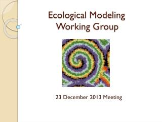 Ecological Modeling  Working Group