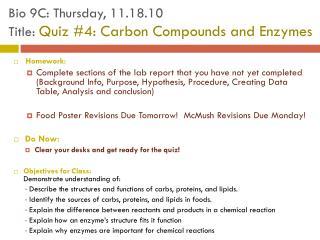 Bio 9C: Thursday, 11.18.10 Title:  Quiz #4: Carbon Compounds and Enzymes