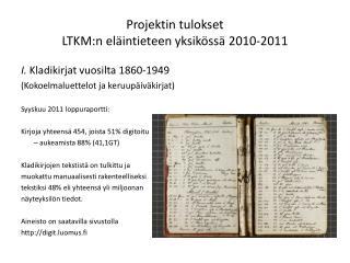Projektin tulokset  LTKM:n  eläintieteen yksikössä 2010-2011