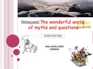 Webquest:  T he wonderful world  of myths and questions