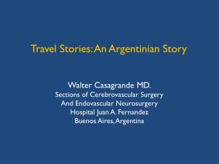 Walter Casagrande MD. Sections  of  Cerebrovascular Surgery And  Endovascular Neurosurgery