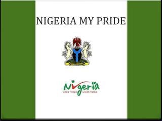 NIGERIA MY PRIDE