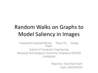 Random Walks on Graphs to Model Saliency in Images