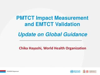 PMTCT Impact Measurement  and EMTCT Validation Update on Global Guidance