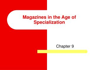 Magazines in the Age of Specialization