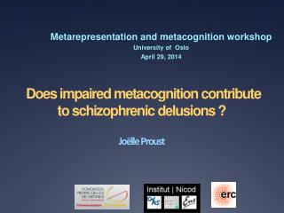 Does  impaired metacognition contribute to schizophrenic delusions  ? Joëlle  Proust