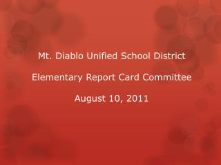 Mt. Diablo Unified School District Elementary Report Card Committee August 10, 2011