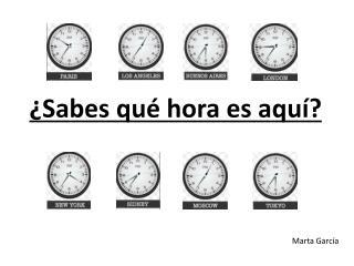 ¿Sabes qué hora es aquí?