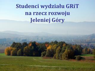 Studenci wydziału GRiT na rzecz rozwoju JeleniejGóry