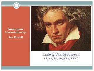 Ludwig Van Beethoven  12/17/1770-3/26/1827