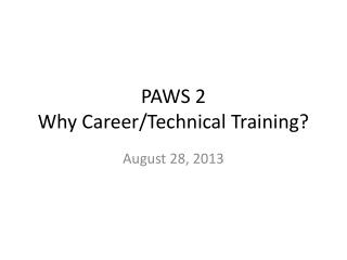 PAWS 2 Why Career/Technical Training?