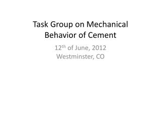 Task Group on Mechanical  Behavior of Cement