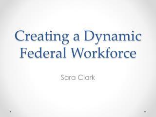 Creating a Dynamic Federal Workforce