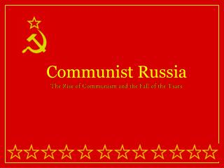 The Rise of Communism and the Fall of the Tsars