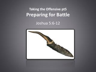 Taking the Offensive pt5 Preparing for Battle