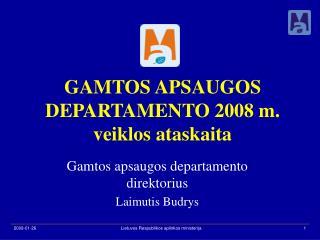 GAMTOS APSAUGOS DEPARTAMENTO 2008 m. veiklos ataskaita