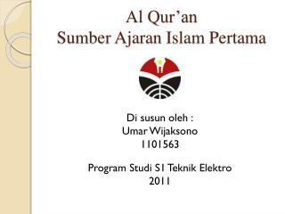 Al Qur'an Sumber Ajaran  Islam  Pertama