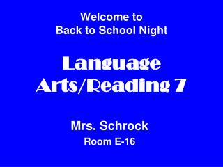 Welcome to Back to School Night  Language Arts/Reading 7