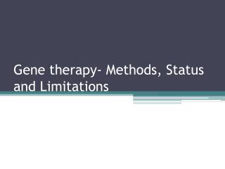 Gene therapy- Methods, Status and Limitations
